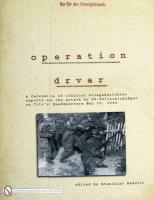 Operation Drvar: A Facsimile of Official Kriegsberichter Reports on the Attack by   SS-Fallschirmjageron on Tito's Headquarters May 25, 1944 illustrated edition