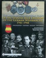 Military Intervention Corps of the Spanish Blue Division in the German   Wehrmacht 1941-1945: Organization-uniforms-insignia-documents