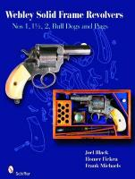 Webley Solid-Frame Revolvers: Nos. 1, 1 1/2, 2, Bull Dogs, and Pugs, No. 1, 1 1/2, 2, Bull Dogs, and Pugs