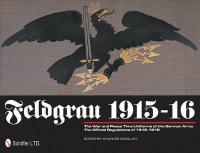 Feldgrau 1915-16: The War and Peace Time Uniforms of the German Army - the Official   Regulations of 1915-1916