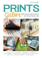 Prints Galore: The Art and Craft of Printmaking, with 41 Projects to Get You Started