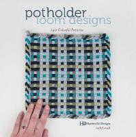Potholder Loom Designs: 140 Colorful Patterns: 140 Colorful Patterns