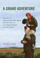 Grand Adventure: The Lives of Helge and Anne Stine Ingstad and Their Discovery of a Viking   Settlement in North America