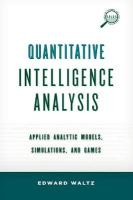 Quantitative Intelligence Analysis: Applied Analytic Models, Simulations, and Games