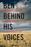Ben Behind His Voices: One Family's Journey from the Chaos of Schizophrenia to Hope
