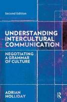 Understanding Intercultural Communication: Negotiating a Grammar of Culture 2nd New edition