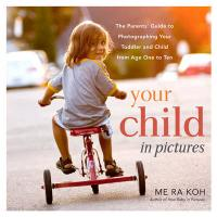 Your Child In Pictures: A parent's guide to photographing your toddler and child from age 1 to 10