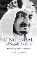 King Faisal of Saudi Arabia: Personality, Faith and Times New edition