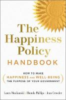 Happiness Policy Handbook: How to Make Happiness and Well-Being the Purpose of Your Government