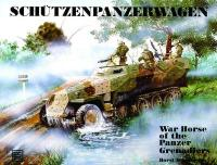 Schutzenpanzerwagen: War Horse of the Panzer-Grenadiers