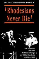Rhodesians Never Die: Change on White Rhodesia, C.1970-1980 New edition