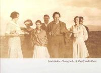 Frida Kahlo: Photographs of Myself and Others: Photographs of Myself and Others