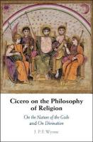 Cicero on the Philosophy of Religion: On the Nature of the Gods and On Divination