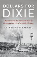 Dollars for Dixie: Business and the Transformation of Conservatism in the Twentieth Century