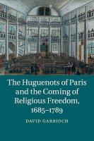 Huguenots of Paris and the Coming of Religious Freedom, 1685-1789