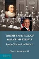 Rise and Fall of War Crimes Trials: From Charles I to Bush II