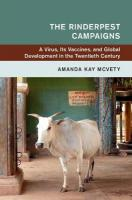 Global and International History: A Virus, Its Vaccines, and Global Development in the Twentieth Century, The Rinderpest Campaigns  : A Virus, Its Vaccines, and Global Development   in the Twentieth Century