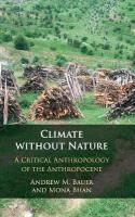 Climate without Nature: A Critical Anthropology of the Anthropocene