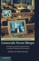Genocide Never Sleeps: Living Law at the International Criminal Tribunal for Rwanda, Genocide Never Sleeps: Living Law at the International Criminal Tribunal   for Rwanda