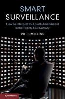 Smart Surveillance: How to Interpret the Fourth Amendment in the Twenty-First Century