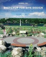 Sketchup for Site Design: A Guide to Modeling Site Plans, Terrain and Architecture 2nd Revised edition