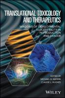 Translational Toxicology and Therapeutics: Windows of Developmental Susceptibility in Reproduction and Cancer