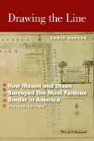 Drawing the Line: How Mason and Dixon Surveyed the Most Famous Border in America Revised Edition