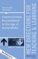 Constructivism Reconsidered in the Age of Social Media: New Directions for Teaching and Learning, Number 144, Number 144, New Directions for Teaching and Learning