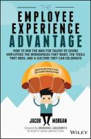 Employee Experience Advantage.: How to Win the War for Talent by Giving Employees the Workspaces they Want, the Tools they Need, and a Culture They Can Celebrate