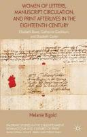 Women of Letters, Manuscript Circulation and Print Afterlives in the   Eighteenth Century: Elizabeth Rowe, Catharine Cockburn and Elizabeth Carter