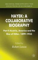 Hayek: A Collaborative Biography: Part II, Austria, America and the Rise of Hitler, 1899-1933, Part II, Austria, America and the Rise of Hitler, 1899-1933