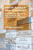 North Korea's New Diplomacy: Challenging Political Isolation in the 21st Century 2018 1st ed. 2018