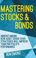 Mastering Stocks and Bonds: Understanding How Asset Cross-Over Strategies will Improve Your Portfolio's   Performance 2015 1st ed. 2015