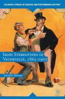 Irish Stereotypes in Vaudeville, 1865-1905 2015 2015 ed.