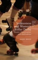 Seriousness and Women's Roller Derby: Gender, Organization, and Ambivalence 2015 1st ed. 2015