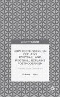 How Postmodernism Explains Football and Football Explains Postmodernism: The   Billy Clyde Conundrum: The Billy Clyde Conundrum 2015 1st ed. 2015