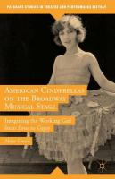 American Cinderellas on the Broadway Musical Stage: Imagining the Working Girl from Irene to Gypsy 2015 2015 ed.