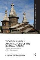 Wooden Church Architecture of the Russian North: Regional Schools and Traditions (14th - 19th centuries)