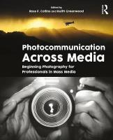 Photocommunication Across Media: Beginning Photography for Mass Media Professionals