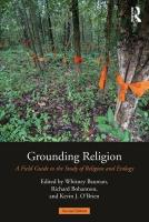 Grounding Religion: A Field Guide to the Study of Religion and Ecology 2nd New edition