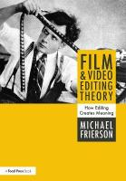 Film and Video Editing Theory: How Editing Creates Meaning