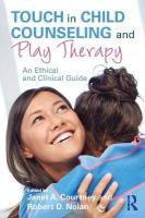 Touch in Child Counseling and Play Therapy: An Ethical and Clinical Guide