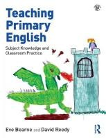 Teaching Primary English: Subject Knowledge and Classroom Practice