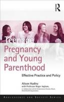 Teenage Pregnancy and Young Parenthood: Effective Policy and Practice