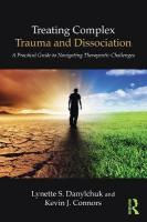 Treating Complex Trauma and Dissociation: A Practical Guide to Navigating Therapeutic Challenges