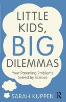 Little Kids, Big Dilemmas: Your parenting problems solved by science