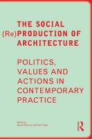Social (Re)Production of Architecture: Politics, Values and Actions in Contemporary Practice