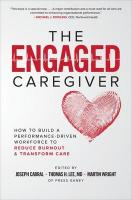 Engaged Caregiver: How to Build a Performance-Driven Workforce to Reduce   Burnout and Transform Care