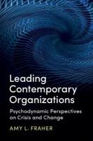 Leading Contemporary Organizations: Psychodynamic Perspectives on Crisis and Change