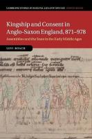Kingship and Consent in Anglo-Saxon England, 871-978: Assemblies and the State in the Early Middle Ages